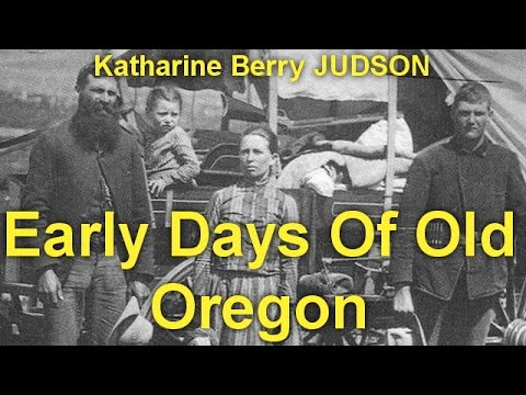 Early Days Of Old Oregon  by Katharine Berry JUDSON (1866 - 1929) by General Fiction Audiobooks