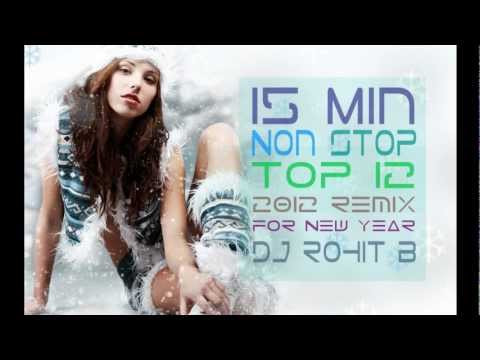 15 Min NONSTOP Top 10 2012 - 2013 Bollywood New Year Remix 2013 (Mashup) - ( DJ Rohit B )