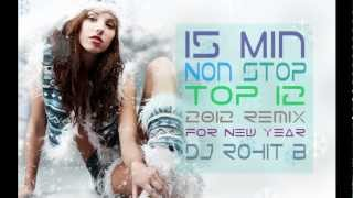 15 Min NONSTOP Top 10 2012 - 2013 Bollywood New Year Remix 2013 (Mashup) - ( DJ Rohit B )