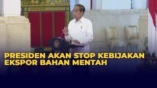 Tak Takut Digugat, Presiden Joko Widodo Tegaskan Indonesia akan Hentikan Ekspor Bahan Mentah