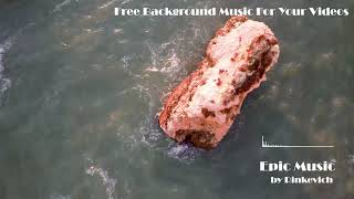 [NO COPYRIGHT] Cinematic Background Music - 'Epic Music' by Rinkevich