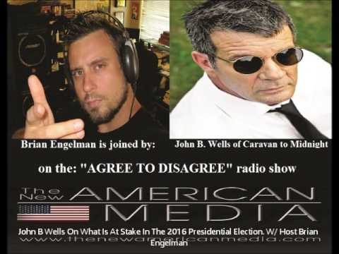 John B. Wells On Hillary, Trump, & The 2016 Election W/ Host Brian Engelman