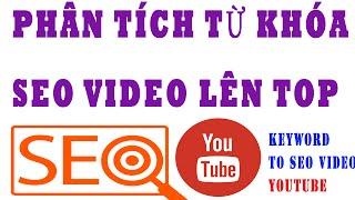 4 công cụ phân tích từ khóa Youtube để đưa video lên top 10 | Phân tích Keyword cho video Youtube