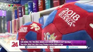 Sôi động thị trường hàng lưu niệm World Cup tại Nga - Tin Tức VTV24