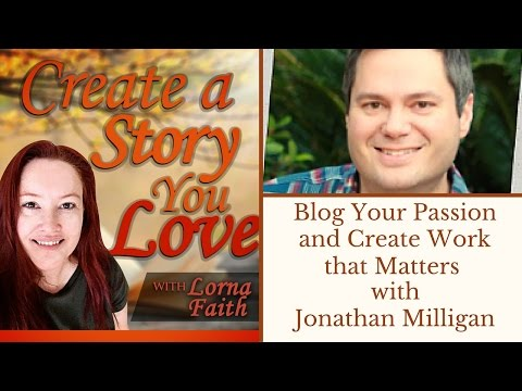 Blog Your Passion and Create Work that Matters with Jonathan Milligan