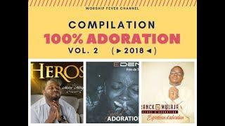 Compilation 100% Adoration | Vol. 2 (🌐►2018◄🌐) | #WorshipFeverChannel