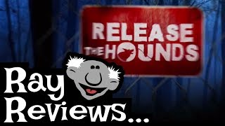 Ray Reviews... Release The Hounds