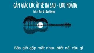 Beat CẢM GIÁC LÚC ẤY SẼ RA SAO (Lou Hoàng) - Guitar Gia Bao Nguyen cover