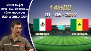 binh luan truoc tran dau u20 mexico vs u20 senegal  vong knock out - u20 world cup 2017