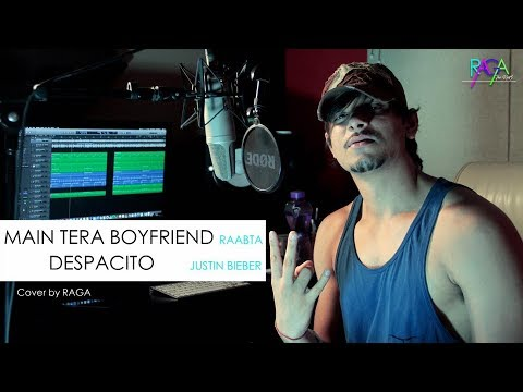 Main Tera Boyfriend | Despacito | Arijit Singh | Luis Fonsi ft. Daddy Yankee (Mashup Cover By Raga)