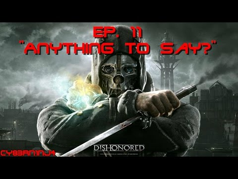"""Dishonored: Ep. 11 """"Anything To Say?"""""""