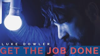 Get The Job Done - Luke Dowler - Official Video