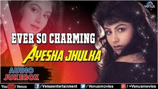 Ever So Charming : Ayesha Jhulka ~ Romantic Hits || Audio Jukebox