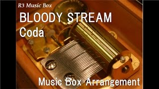Bloody Stream/coda Music Box Anime