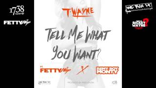 T-Wayne Ft Fetty Wap & Remy Boy Monty - Tell Me What You Want