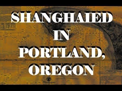 Shanghaied in Portland, Oregon