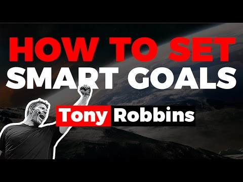 How to Set SMART Goals to Get Exactly What You Want  - TONY ROBBINS