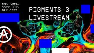 Livestream | Pigments 3