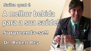 Dr. Rey - saiba qual é a melhor bebida para a sua saúde! Surpreenda-se!!