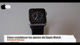 Cómo restablecer el Apple Watch a su estado de fábrica
