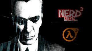 Nerd³ Plays... Half Life 2