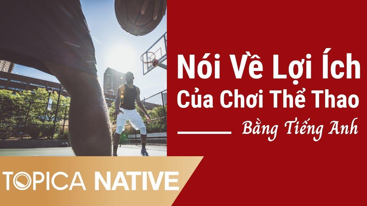 Nói Về Lợi Ích Của Chơi Thể Thao Bằng Tiếng Anh | Topica Native