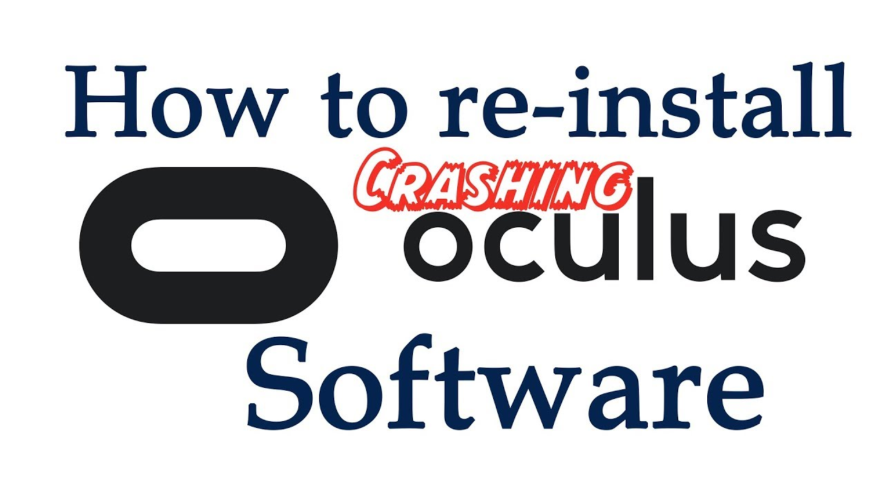 How to re-install Crashing Oculus software