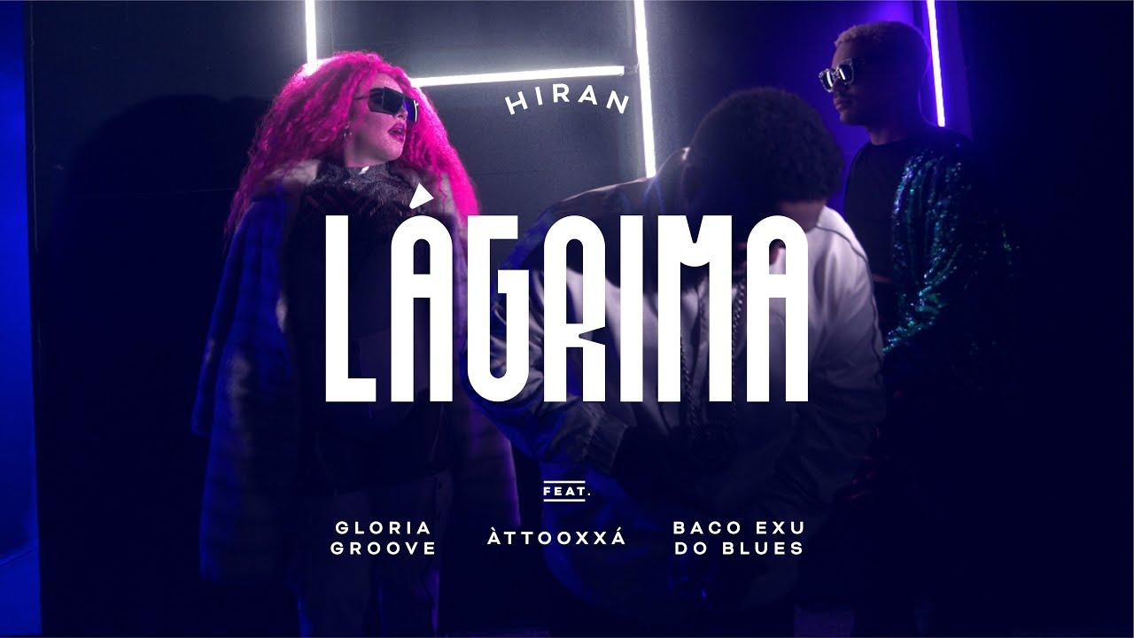 Download HIRAN - Lágrima ft. Gloria Groove, Baco Exu do Blues, ÀTTØØXXÁ