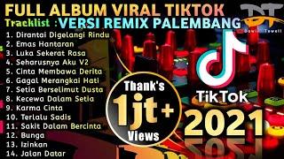 FULL ALBUM VIRAL TIKTOK VERSI REMIX PALEMBANG 2021