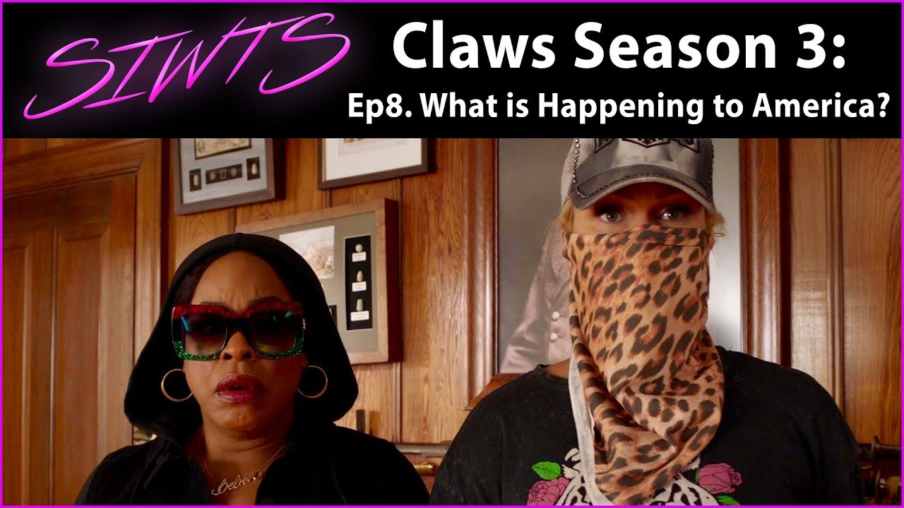 Download Claws Season 3 Ep 8 - What is Happening to America? - SIWTS Episodic Coverage