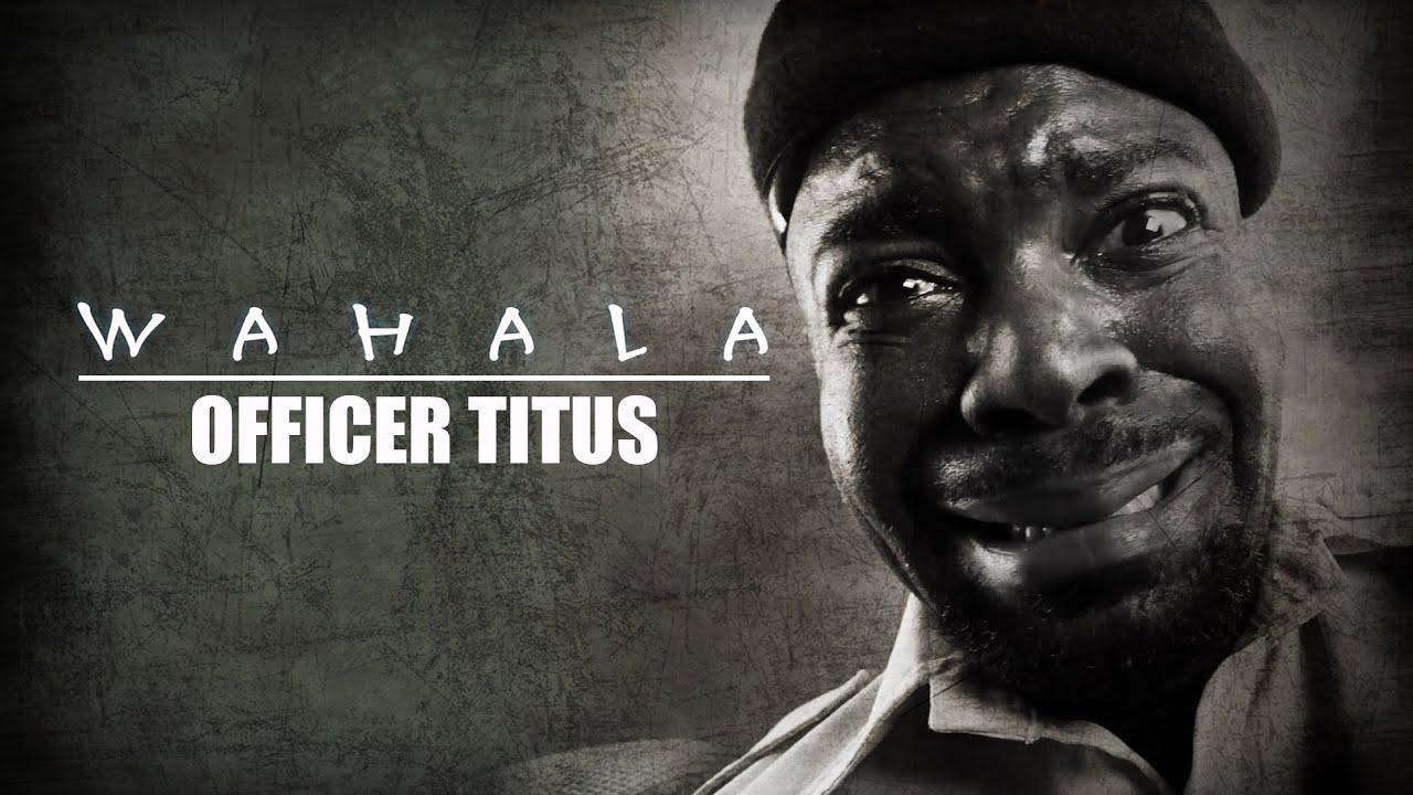 "Officer Titus ""Wahala"""