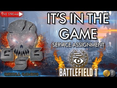 IT'S IN THE GAME SERVICE ASSIGNMENT  | BATTLEFIELD 1| ROAD TO 1K SUBS | LIVE STREAM