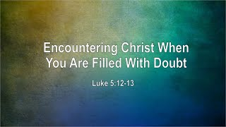Encountering Christ When You Are Filled With Doubt