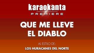 Karaokanta - Los Huracanes del Norte - Que me lleve el diablo