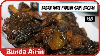 Babat Hati Paruh Sapi Bacem Enak Lengkap - Resep Masakan Tradisional Indonesia - Bunda Airin