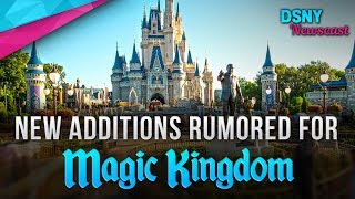 NEW Additions Rumored for MAGIC KINGDOM at Walt Disney World - Disney News - 5/22/18