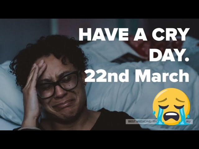 Have A Cry Day - 22nd of March