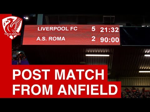 Liverpool 5-2 Roma - Post-match from Anfield