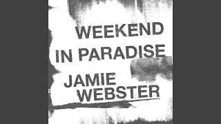 Jamie Webster - Weekend In Paradise
