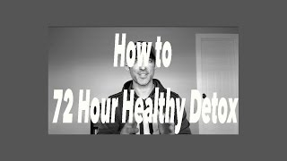 3 Day Healthy Detox | 72 hours to Successful Weight Loss
