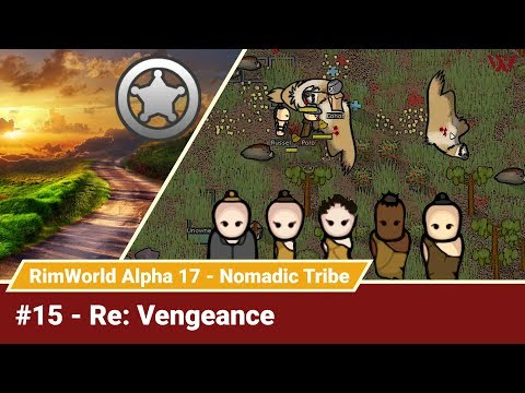 "Rimworld Nomadic Tribe #15 ""Re: Vengeance"" No-Pause Challenge! Alpha 17 Gameplay Let's Play"