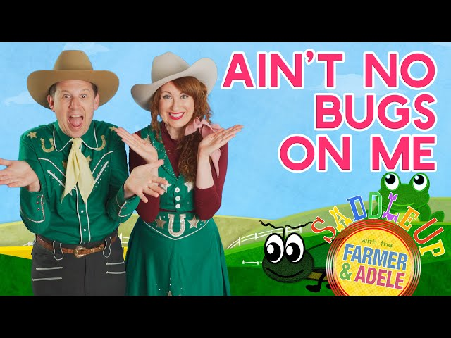 Saddle Up: Ain't No BugsOn Me; A Fun Kids Entertainment Song