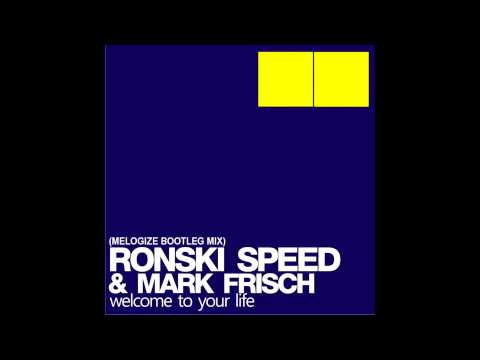 Ronski Speed & Mark Frisch - Welcome To Your Life (Melogize Bootleg Short Edit )