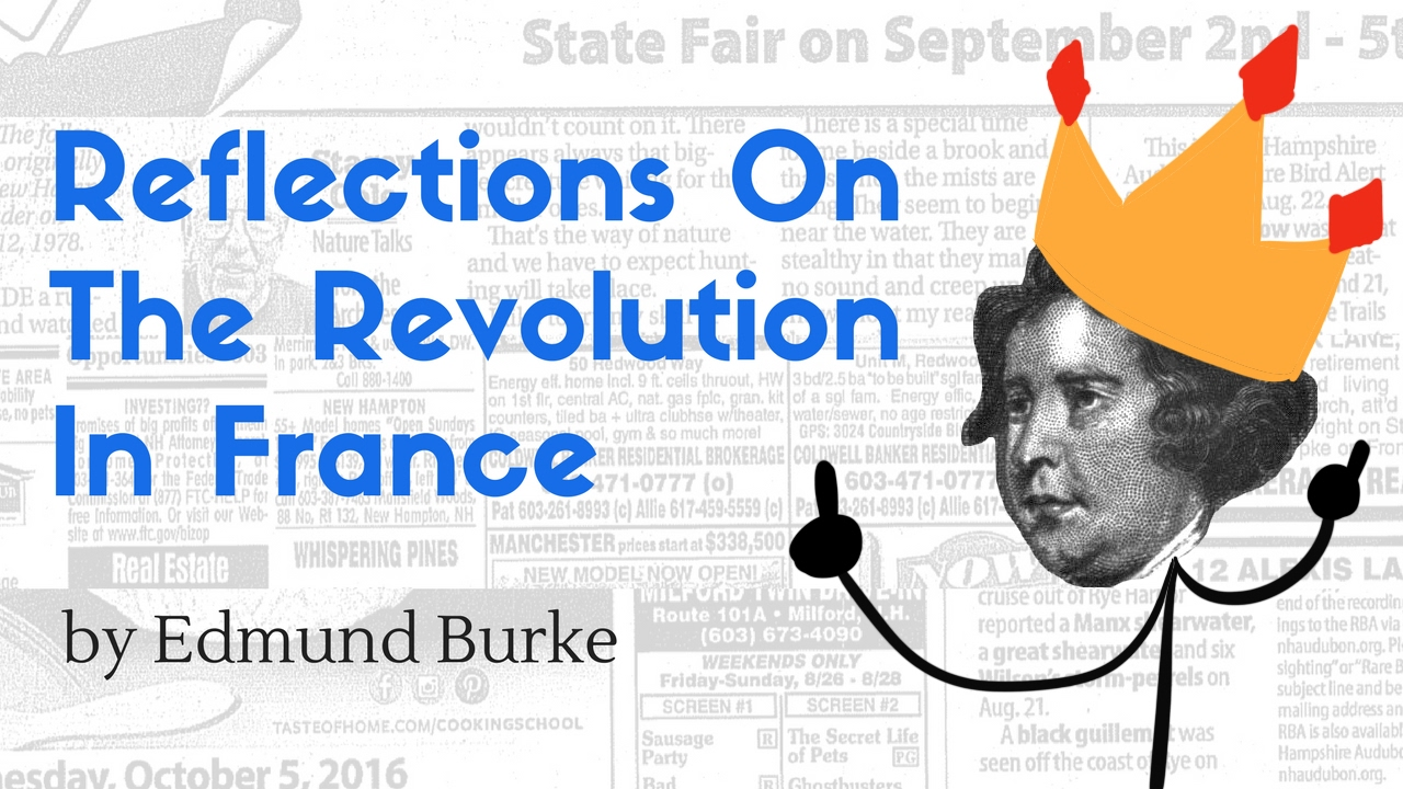 an analysis of the edmund burkes reflections of the revolution in france Reflections on the revolution in france by edmund burke 1790 it may not be unnecessary to inform the reader that the following reflections had their origin in a correspondence between the author and a very young gentleman at paris, who did him the honor of desiring his opinion upon the important transactions which then, and ever since, have so.