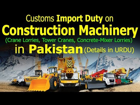 Customs Import Duty On Construction Machinery In Pakistan-Import Duty On Heavy Machinery In Pakistan