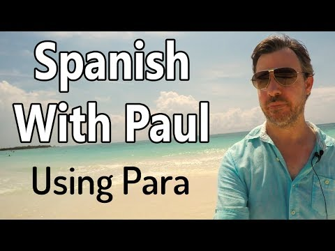 "Using The Word ""Para"" - Spanish With Paul"