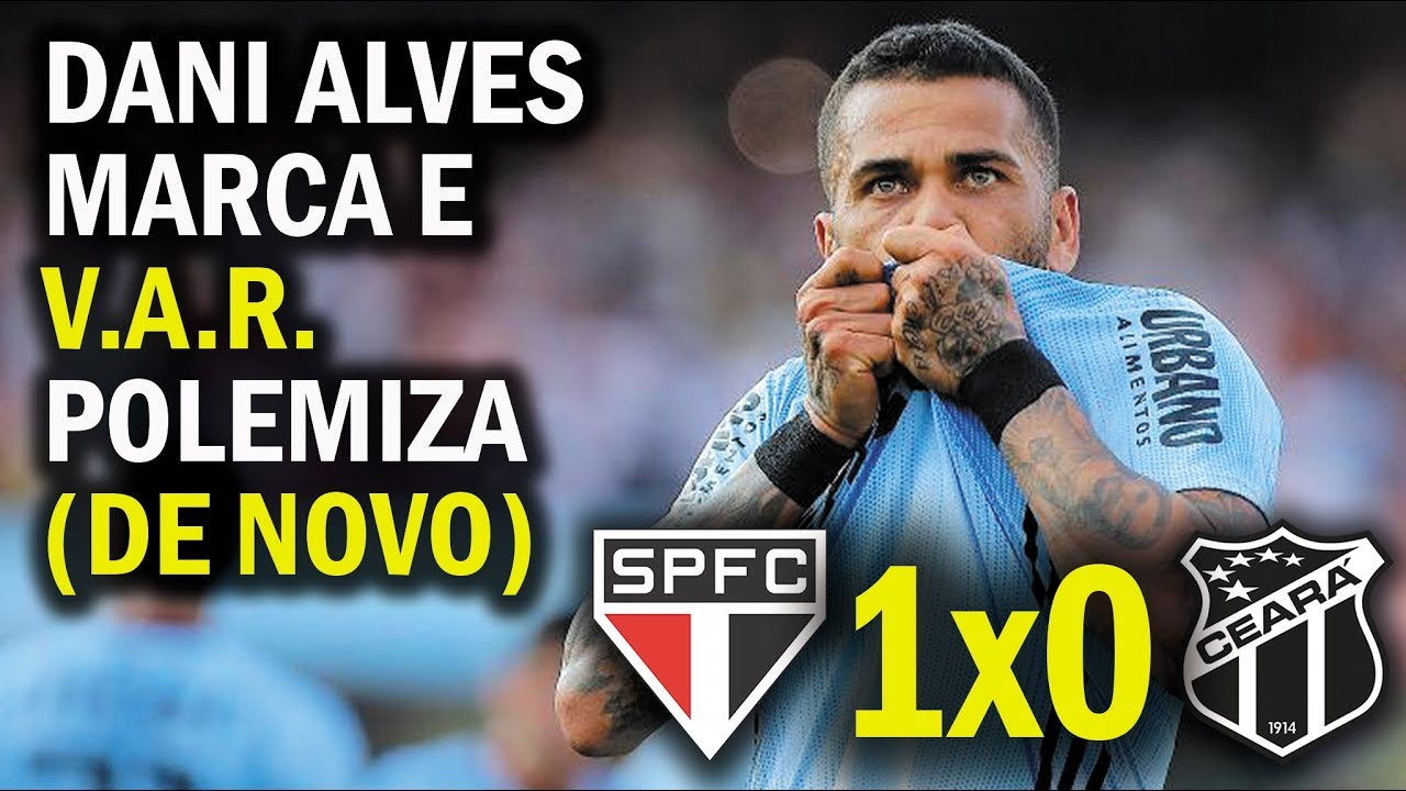 Resultado de imagem para São Paulo 1x0 Ceará; Gol de Daniel Alves e polêmica do V.A.R (de novo)