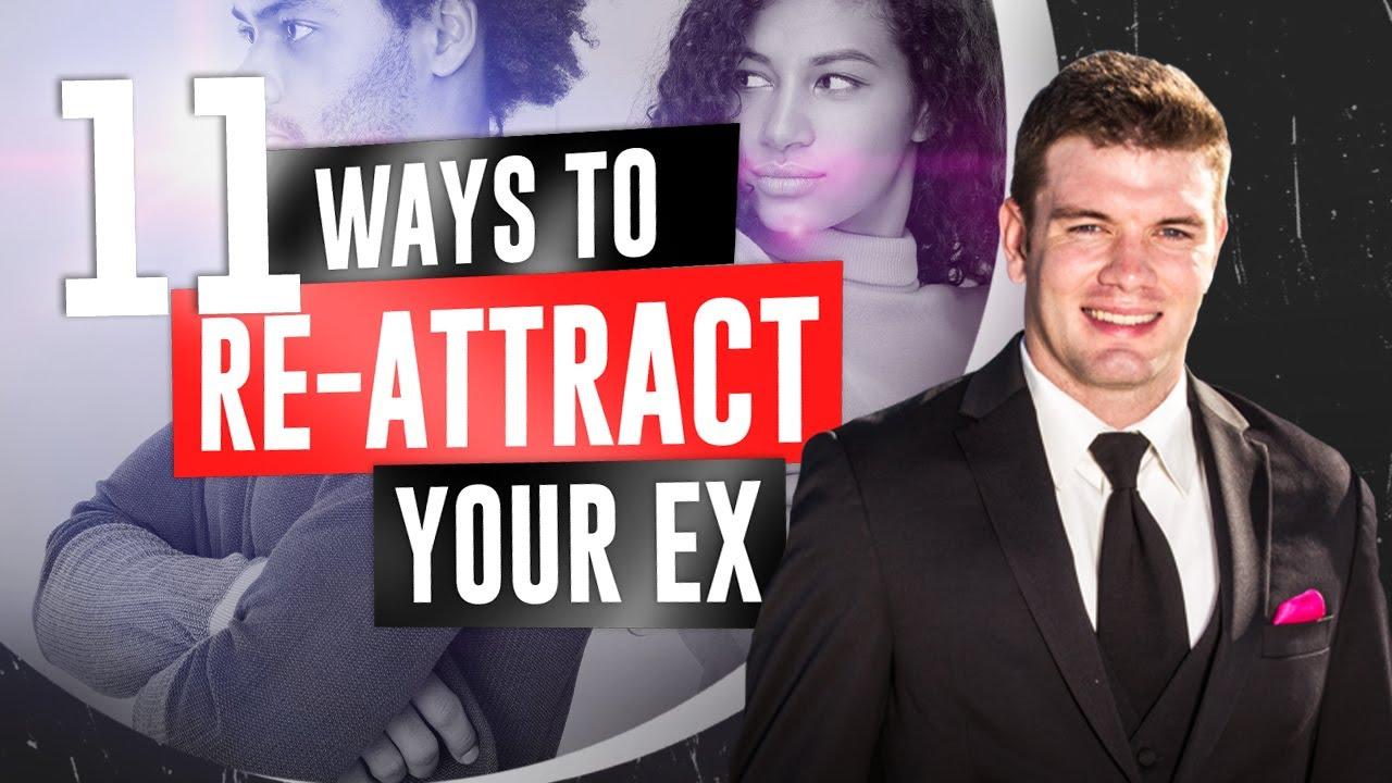 Ex girlfriend re attracting your 11 Ways