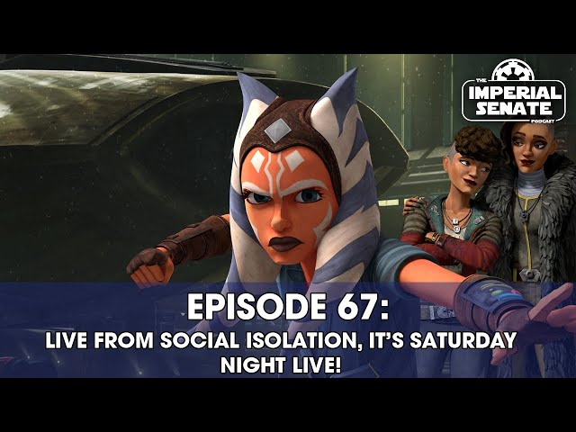 The Imperial Senate Podcast: Episode 67 - LIVE FROM ISOLATION, IT'S SATURDAY NIGHT LIVE