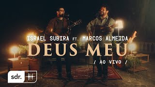 Deus Meu (Ao Vivo) - Israel Subirá + Marcos Almeida | Som do Reino